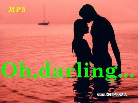 Vyrai apie meilę...,,Oh,darling..,,