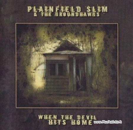 Plainfield Slim & The Groundhogs - When The Devil Hits Home